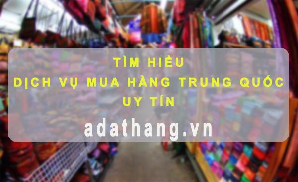 Dịch vụ mua hàng Trung Quốc Uy Tín